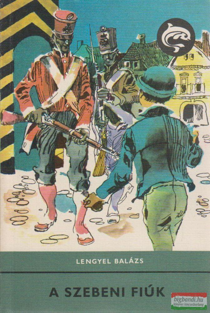 Lengyel Balázs- A szebeni fiúk (delfin könyvek)