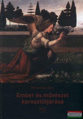 Miklósvölgyi János - Ember és művészet keresztútjárása