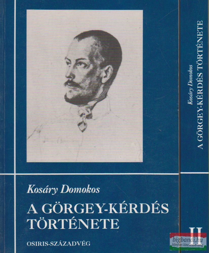Kosáry Domokos - A Görgey-kérdés története I-II.