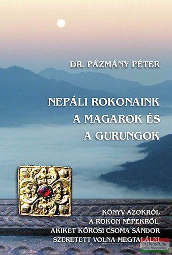 Dr. Pázmány Péter - Nepáli rokonaink a Magarok és a Gurungok