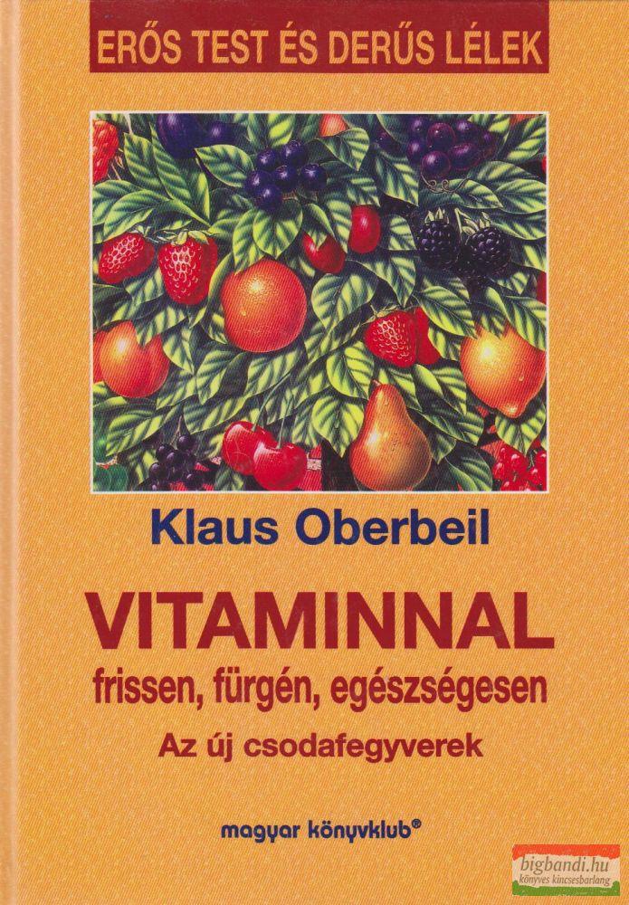 Klaus Oberbeil - Vitaminnal frissen, fürgén, egészségesen