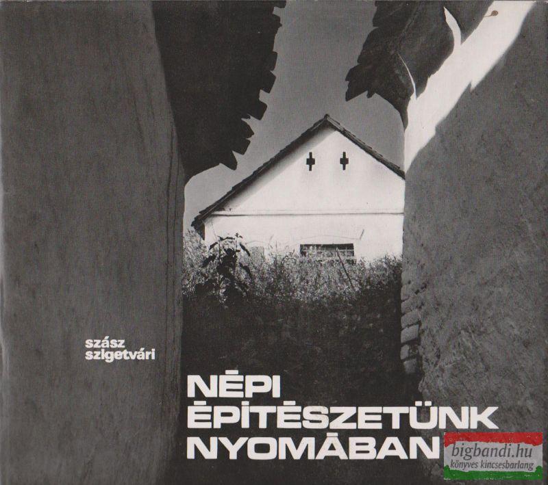 Szász János, Szigetvári János - Népi építészetünk nyomában