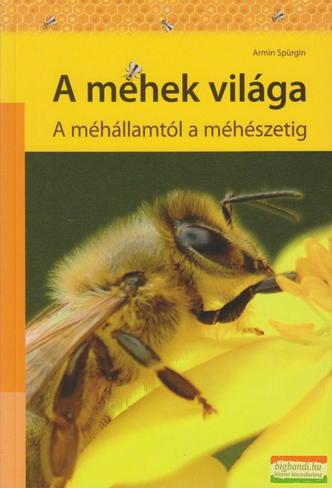 Armin Spürgin - A méhek világa - A méhállamtól a méhészetig