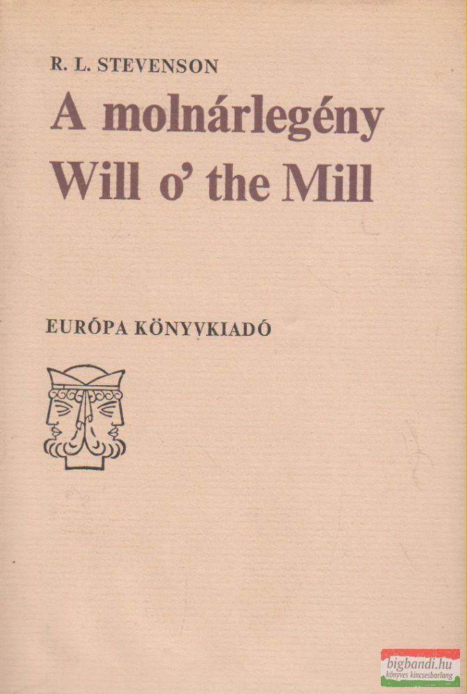 Robert Louis Stevenson - A molnárlegény / Will o' the Mill - Tornyosház a homokparton / The Pavilion on the Links