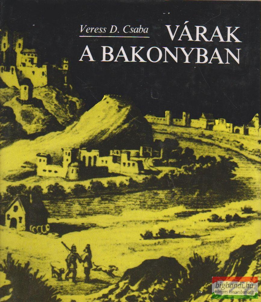 Veress D. Csaba - Várak a Bakonyban
