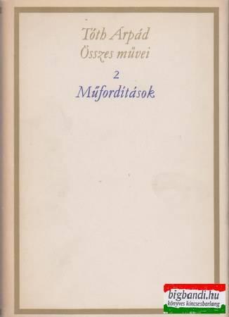 Tóth Árpád összes művei 2. Műfordítások