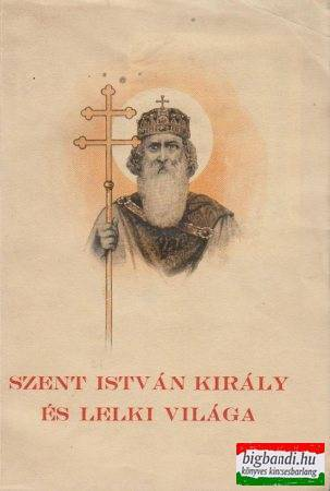 Szent István király és lelki világa
