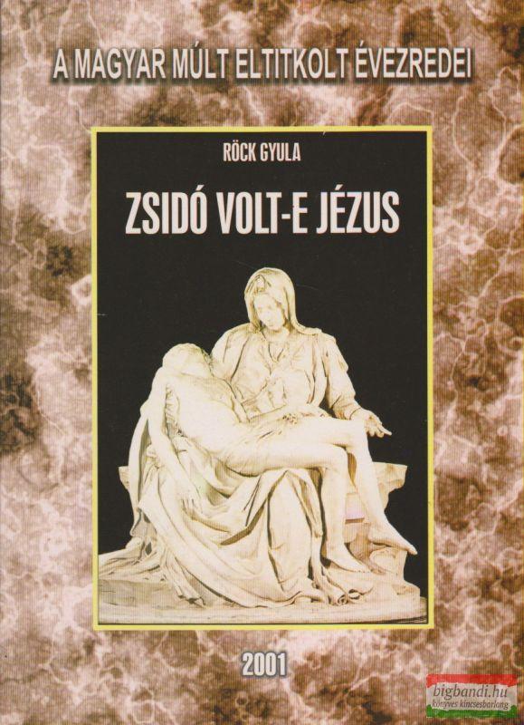Röck Gyula - Zsidó volt-e Jézus