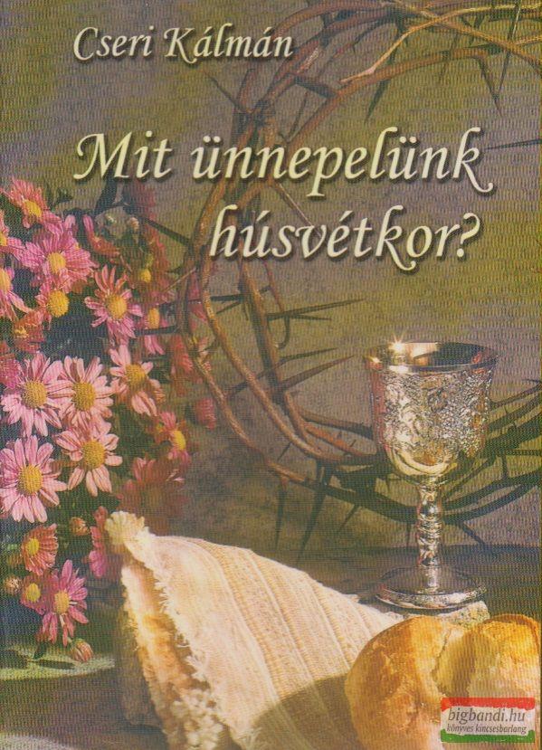 Cseri Kálmán - Mit ünnepelünk húsvétkor?