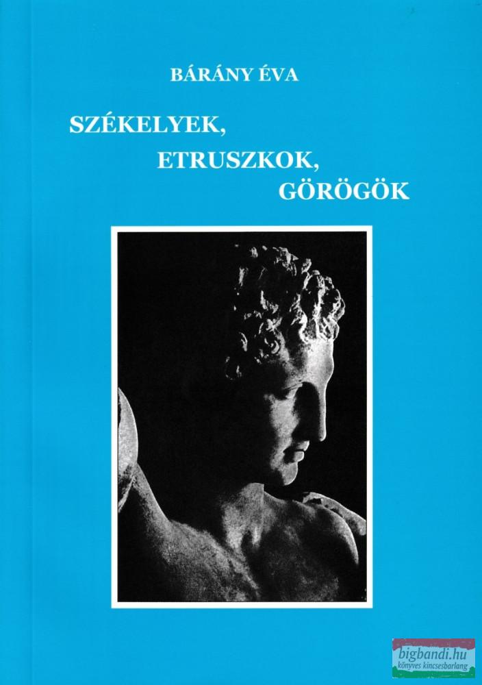 Bárány Éva - Székelyek, etruszkok, görögök