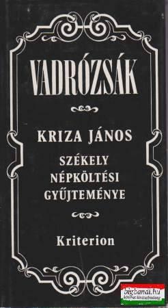 Vadrózsák - Kriza János székely népköltési gyűjteménye