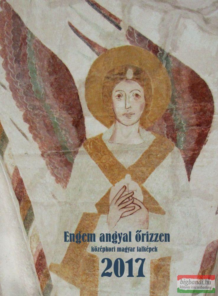 Engem angyal őrizzen – középkori magyar falképek falinaptár 2017