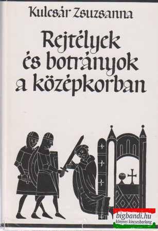 Kulcsár Zsuzsanna - Rejtélyek és botrányok a középkorban
