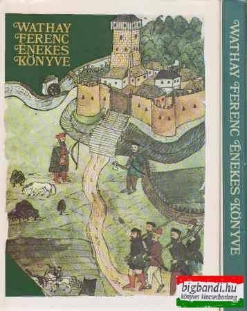 Wathay Ferenc énekes könyve I-II.