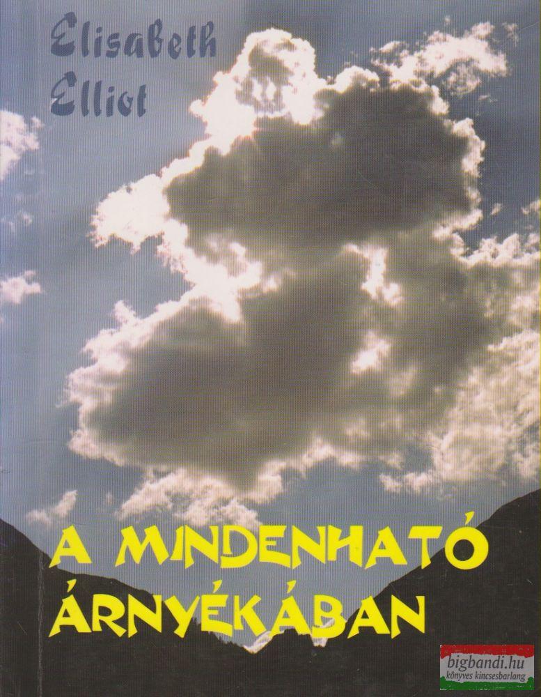 Elisabeth Elliot - A Mindenható árnyékában