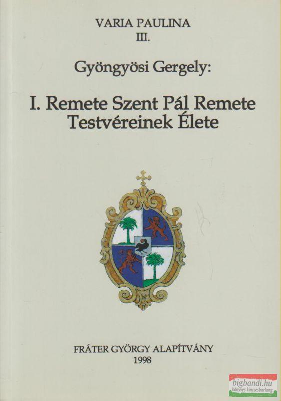 Gyöngyösi Gergely - I. Remete Szent Pál Remete Testvéreinek Élete