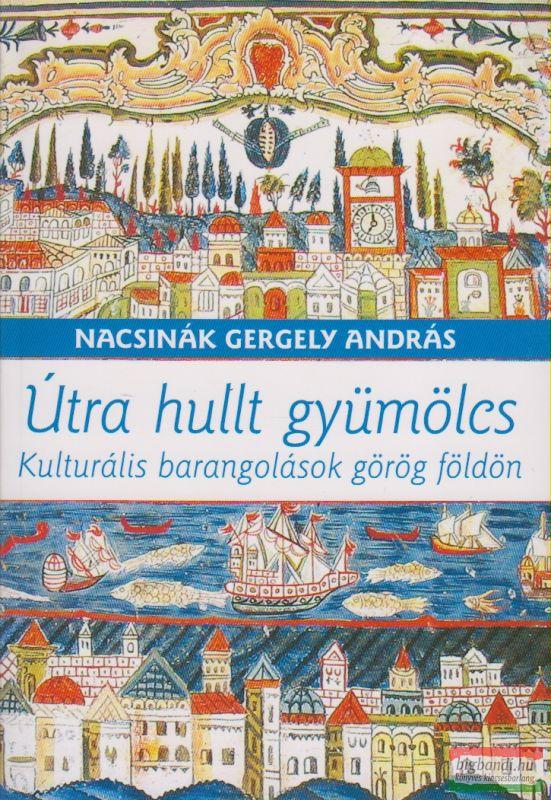 Útra hullt gyümölcs - Kulturális barangolások görög földön