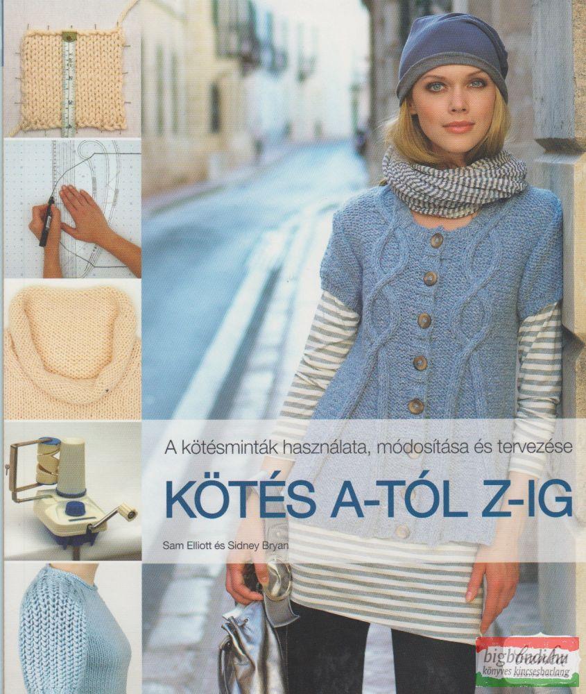 Kötés A-tól Z-ig - A kötésminták használata, módosítása és tervezése