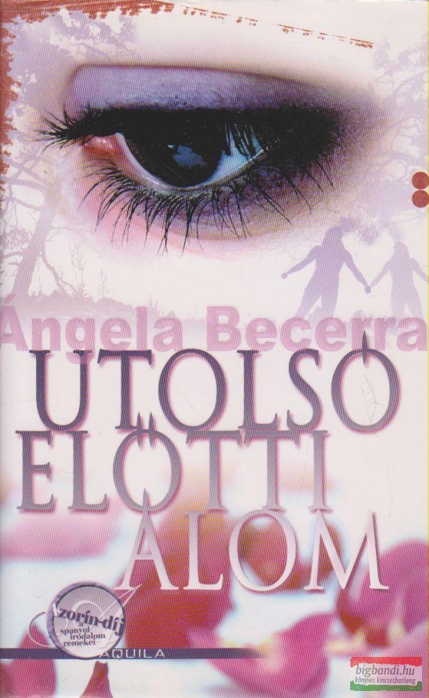 Ángela Becerra - Utolsó előtti álom