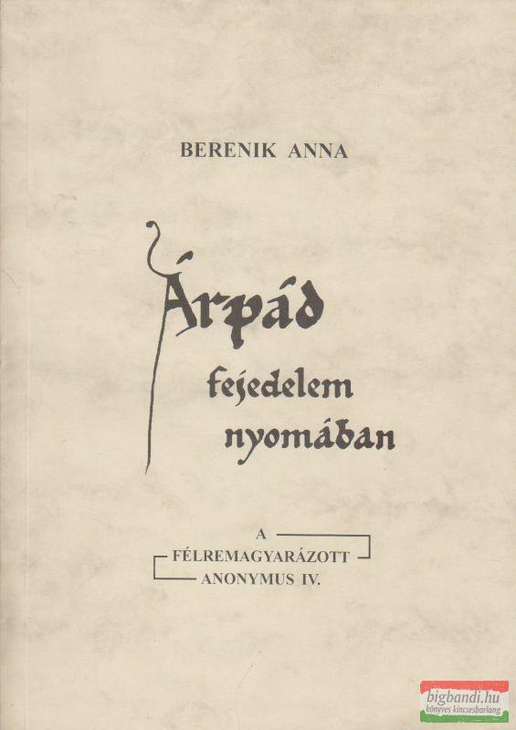 Árpád fejedelem nyomában - A félremagyarázott Anonymus IV.