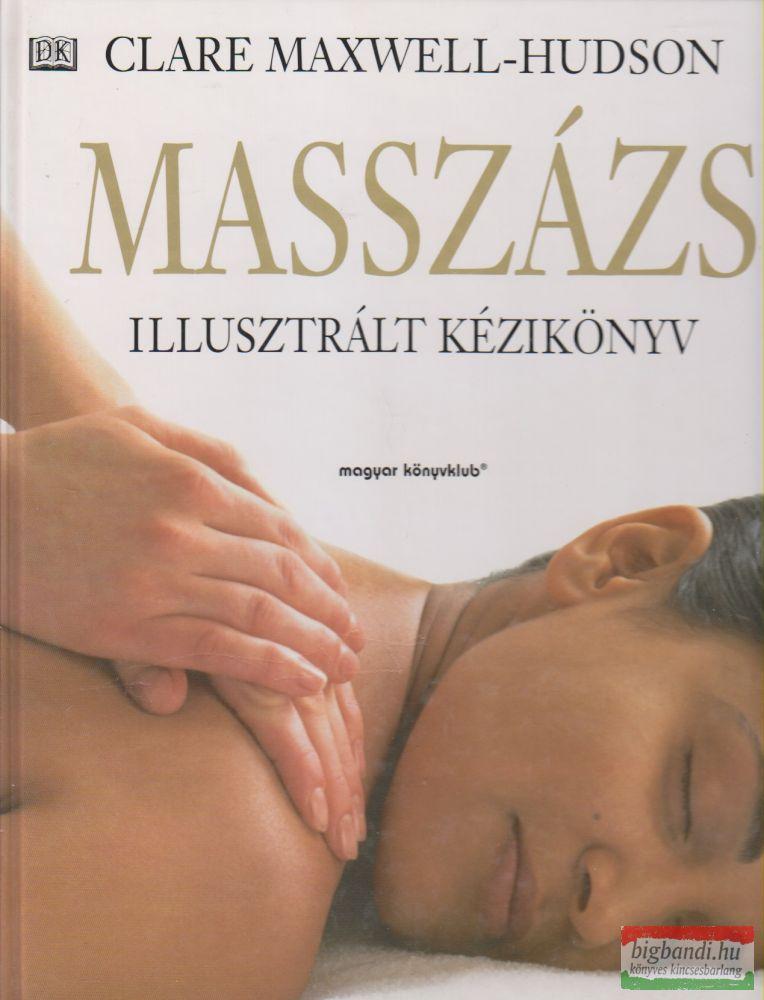 Clare Maxwell-Hudson - Masszázs - Illusztrált kézikönyv