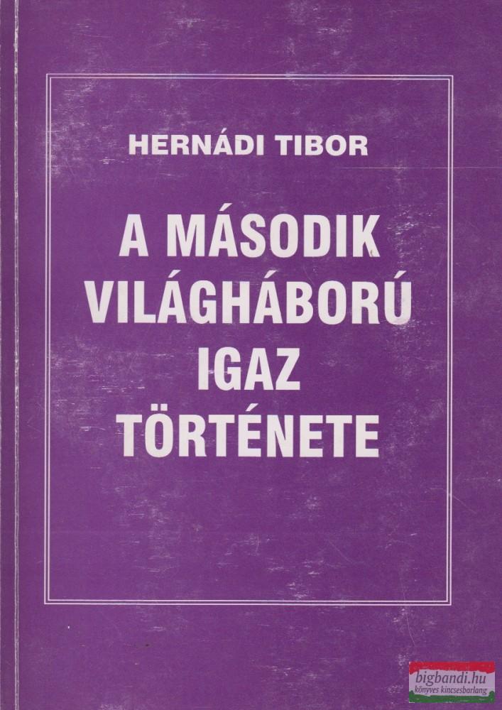 Hernádi Tibor - A második világháború igaz története