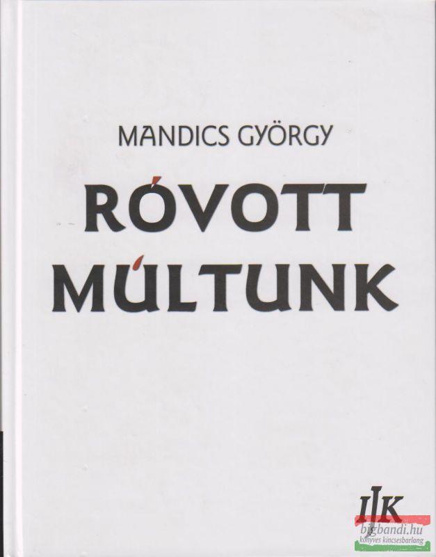 Róvott múltunk - A székely-magyar rovásírás-történet kézikönyve II. kötet
