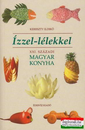 Ízzel-lélekkel - XXI. századi magyar konyha