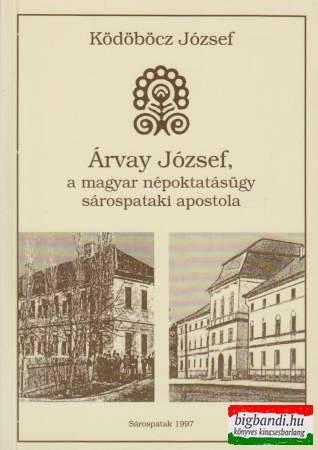 Árvay József, a magyar népoktatásügy sárospataki apostola