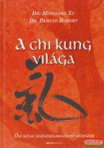 Dr. Berend Róbert, Dr. Mingtang Xu - A Chi Kung világa - Ősi kínai egészségmegőrző módszer