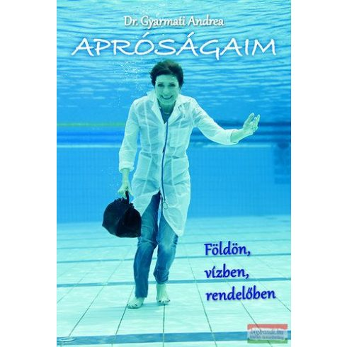Dr. Gyarmati Andrea - Apróságaim - Földön, vízben, rendelőben