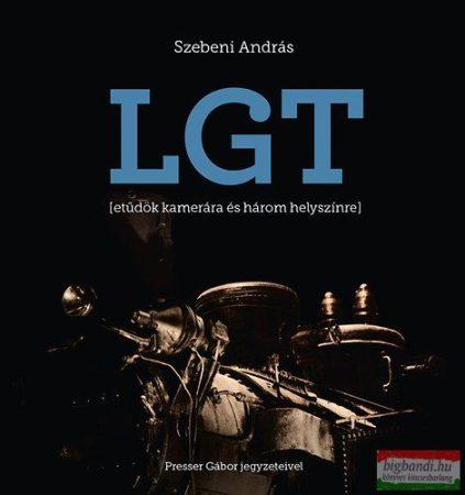 LGT - Etűdök kamerára és három helyszínre Presser Gábor jegyzeteivel