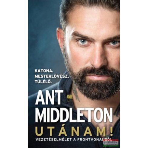 Ant Middleton - Utánam! - Vezetéselmélet a frontvonalból