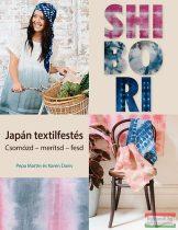 Pepa Martin, Karen Davis - Shibori - Japán textilfestés - Csomózd - merítsd - fesd