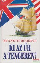 Kenneth Roberts - Ki az úr a tengeren?