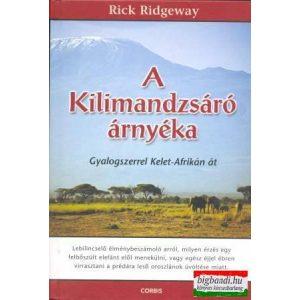 Rick Ridgeway - A Kilimandzsáró árnyéka - gyalogszerrel Kelet-Afrikán át