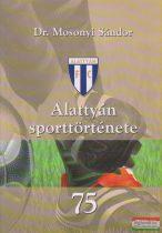 Dr. Mosonyi Sándor - Alattyán sporttörténete