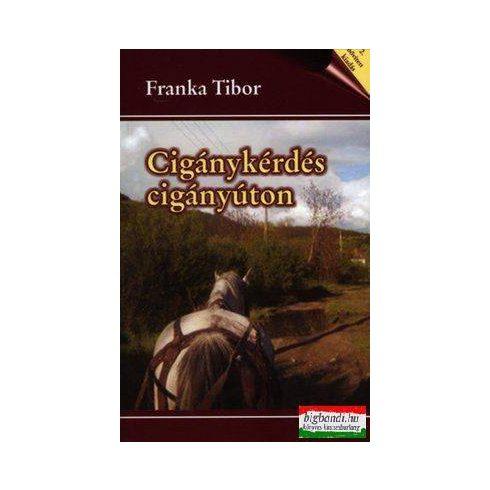 Franka Tibor - Cigánykérdés cigányúton - bővített kiadás