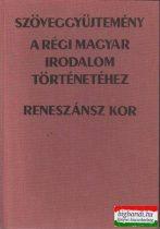 Szöveggyűjtemény a régi magyar irodalom történetéhez - reneszánsz kor