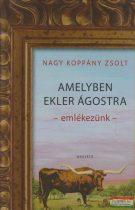 Nagy Koppány Zsolt - Amelyben Ekler Ágostonra emlékezünk