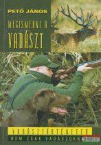 Pető János - Megismerni a vadászt... - Vadásztörténetek nem csak vadászoknak