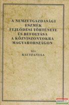Kautz Gyula - A nemzetgazdasági eszmék fejlődési története és befolyása a közviszonyokra Magyarországon