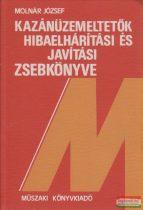 Molnár József - Kazánüzemeltetők hibaelhárítási és javítási zsebkönyve