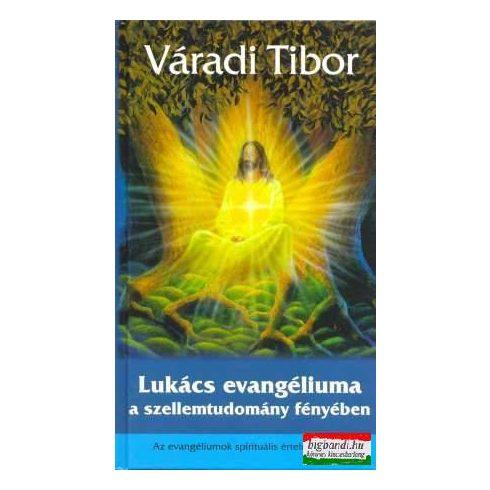 Váradi Tibor - Lukács evangéliuma a szellemtudomány fényében