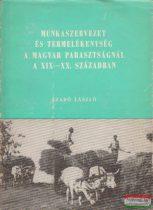 Szabó László - Munkaszervezet és termelékenység a magyar parasztságnál a XIX-XX. században