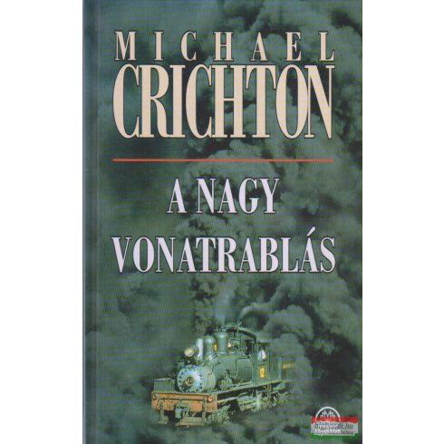 Michael Crichton - A Nagy Vonatrablás