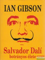 Ian Gibson - Salvador Dalí botrányos élete