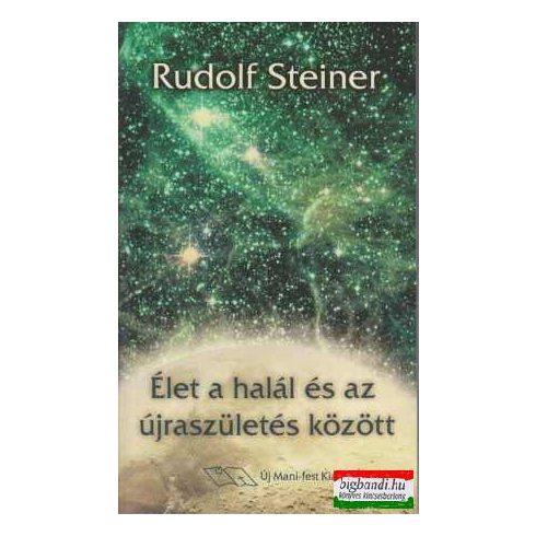 Rudolf Steiner - Élet a halál és az újraszületés között