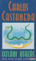 Carlos Castaneda - Ixtláni utazás - Don Juan újabb tanításai