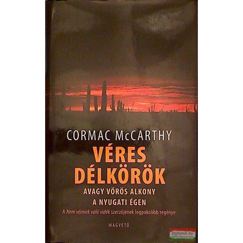 Cormac McCarthy - Véres délkörök avagy vörös alkony a nyugati égen